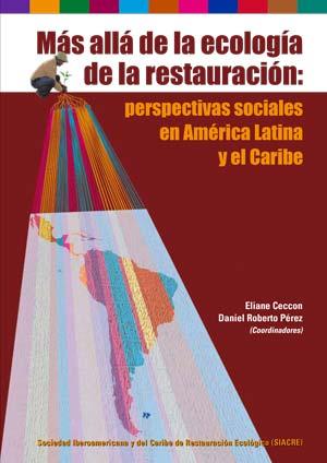 Más allá de la ecología de la restauración : perspectivas sociales en América Latina y el Caribe